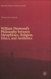William Desmond's Philosophy between Metaphysics, Religion, Ethics, and Aesthetics